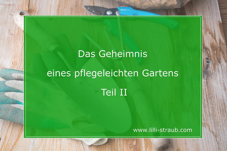 Das Geheimnis eines pflegeleichten Gartens Teil II  Lilli Straub